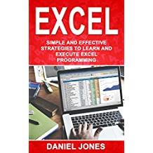 Excel: Simple and Effective Strategies to Learn and Execute Excel Programming