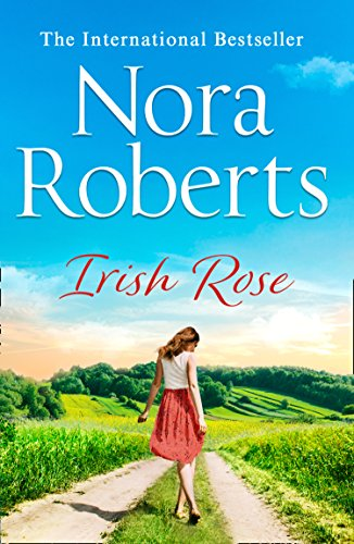 Irish Rose: A Feel-Good Uplifting Summer Holiday Read from the Ultimate Queen of Romance Irish Rose
