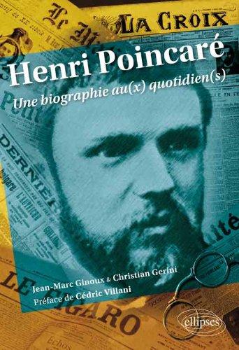 Henri Poincar Une Biographie au(x) Quotidien(s)
