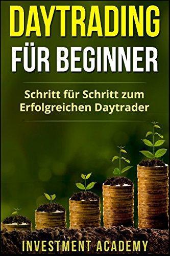 Daytrading für Beginner: Schritt für Schritt zum erfolgreichen Daytrader