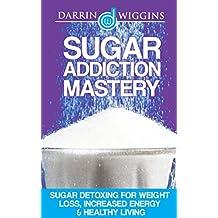 Sugar Addiction: Sugar Detoxing For Weight Loss, Increased Energy & Healthy Living (Detox For Weight Loss, Sugar Busters) (Sugar Free Habit) (English Edition)