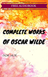 Complete Works Of Oscar Wilde: By Oscar Wilde : Illustrated
