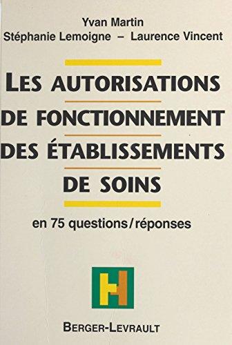 Les autorisations de fonctionnement des établissements de soins : en 75 questions-réponses