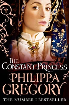 The Constant Princess (The Tudor Court series Book 1) by [Gregory, Philippa]