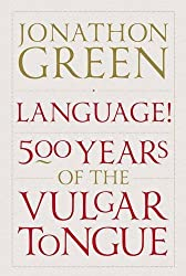 Language!: Five Hundred Years of the Vulgar Tongue by Jonathon Green (2014-04-03)