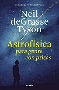 Astrofísica para gente con prisas par Neil deGrasse Tyson