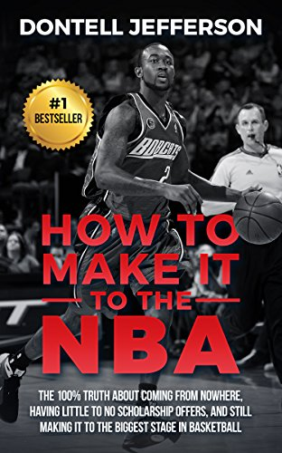 How To Make It To The NBA:: The 100% Truth About Coming From Nowhere, Having Little To No Scholarship Offers, And Still Make It To The Biggest Stage In Basketball (English Edition) por Dontell Jefferson