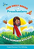 Our Daily Bread for Preschoolers: 90 Big Moments With God (Our Daily Bread for Kids)