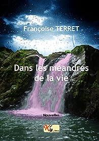 Dans les méandres de la vie par Françoise Terret