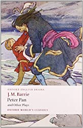 Peter Pan and Other Plays: The Admirable Crichton; Peter Pan; When Wendy Grew Up; What Every Woman Knows; Mary Rose