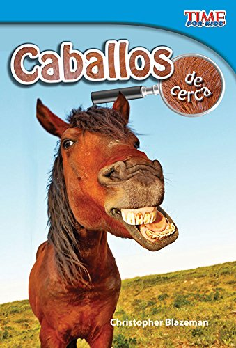 Caballos de cerca (Horses Up Close) (TIME FOR KIDS® Nonfiction Readers) (Spanish Edition)