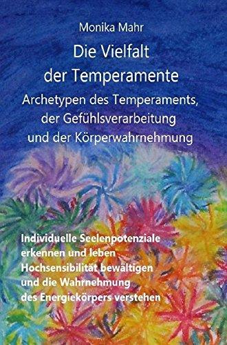 Die Vielfalt der Temperamente. Archetypen des Temperaments, der Gefühlsverarbeitung und der Körperwahrnehmung -