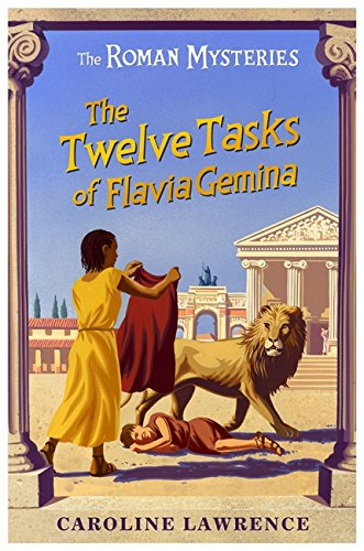 The Roman Mysteries: The Twelve Tasks of Flavia Gemina: Book 6