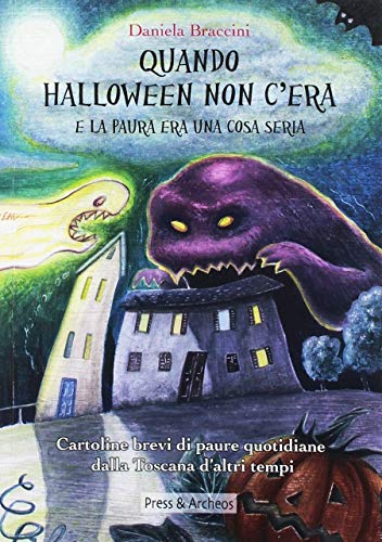 Quando Halloween non c'era e la paura era una cosa seria. Cartoline brevi di paure quotidiane dalla Toscana d'altri tempi