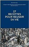 Telecharger Livres 27 RECETTES POUR REUSSIR SA VIE 27 JOURS POUR DEVENIR ENTREPRENEUR SUR LE WEB ET RESTER MOTIVE ACTIVETONSUCCES t 1 (PDF,EPUB,MOBI) gratuits en Francaise