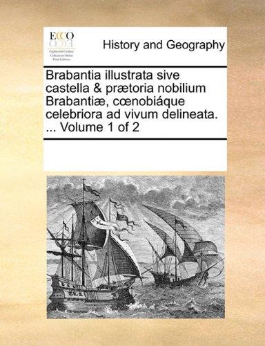 Price comparison product image Brabantia illustrata sive castella & prætoria nobilium Brabantiæ,  cœnobiáque celebriora ad vivum delineata. ... Volume 1 of 2