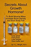 Secrets About Growth Hormone To Build Muscle Mass, Increase Bone Density, And Burn