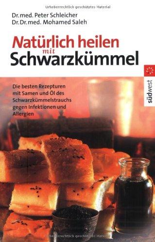 Natürlich heilen mit Schwarzkümmel: Die besten Rezepturen mit Samen und Öl des Schwarzkümmelstrauchs gegen Infektionen und Allergien (Papaya Samen-enzym)