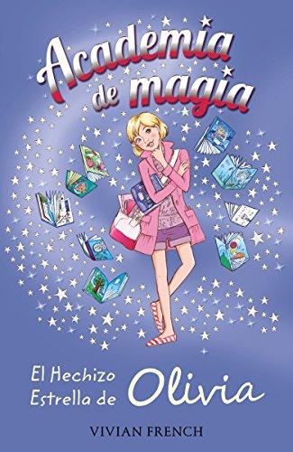 Academia de Magia 6. El Hechizo Estrella de Olivia (Literatura Infantil (6-11 Años) - Academia De Magia) por Vivian French