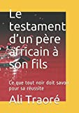 Telecharger Livres Le testament d un pere africain a son fils Ce que tout noir doit savoir pour sa reussite (PDF,EPUB,MOBI) gratuits en Francaise