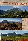 Les plus beaux volcans: Auvergne, Haute-Loire, Ardèche, Cantal, Aubrac, Velay