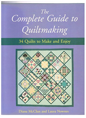 Quilts! Quilts!! Quilts!!! The Complete Guide to Quiltmaking: 34 Quilts to Make and Enjoy