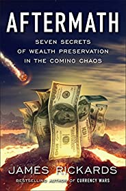 Aftermath: Seven Secrets of Wealth Preservation in the Coming Chaos