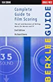 Complete Guide to Film Scoring: The Art and Business of Writing Music for Movies and TV (Berklee Guide)