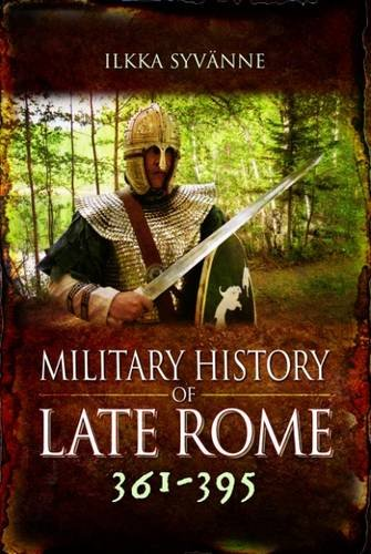 The Military History of Late Rome AD 361-395 por Ilkka Syvanne