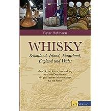 Whisky: Schottland, Irland, England und Wales Geschichte, Kultur, Herstellung und alle Destillerien