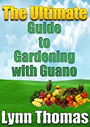 The Ultimate Guide To Gardening With Guano (English Edition)