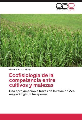 Ecofisiologia de La Competencia Entre Cultivos y Malezas por Horacio A. Acciaresi