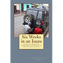 Six Weeks in an Isuzu: Crossing Borders From Chattanooga To the Panama Canal (English Edition)