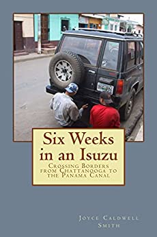 Six Weeks in an Isuzu: Crossing Borders From Chattanooga To the Panama Canal by [Smith, Joyce Caldwell]