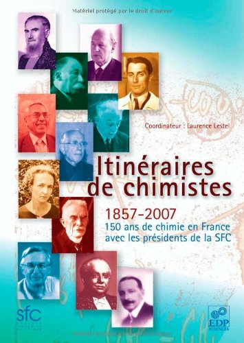 Itinéraires de chimistes : 1857-2007, 150 ans de chimie en France avec les présidents de la SFC par Laurence Lestel