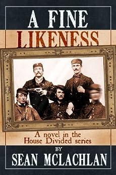 A Fine Likeness (House Divided Book 1) (English Edition) di [McLachlan, Sean]