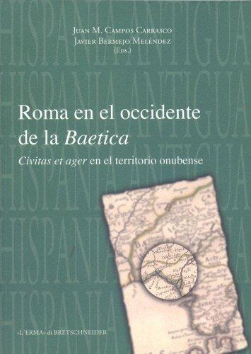 Roma En El Occidente de La Baetica: Civitas Et Ager En El Territorio Onubense (Hispania Antigua Serie Historica)