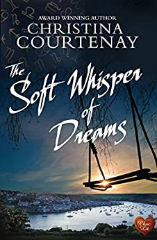 The Soft Whisper of Dreams (Choc Lit) (Shadows From The Past Book 3) by [Courtenay, Christina]