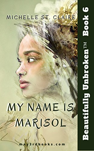 my-name-is-marisol-beautifully-unbroken-tm-book-6-english-edition