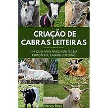 Criação de Cabras Leiteiras: Um Guia para Principiantes na Criação de Cabras Leiteiras (Portuguese Edition)