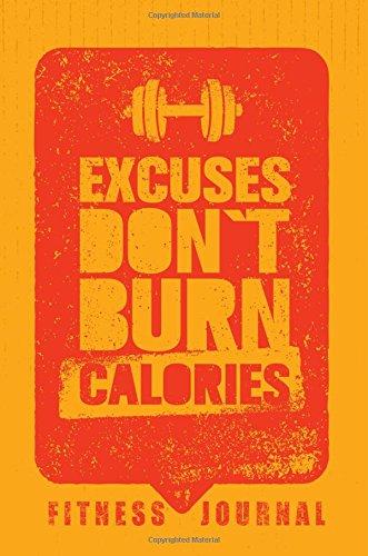 Excuses Don't Burn Calories Fitness Journal: Workout Journal Notebook por Dartan Creations