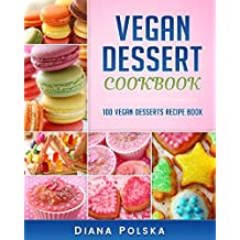 Vegan Dessert Cookbook: 100 Vegan Desserts Recipe Book (Vegan Dessert Recipe Book) (English Edition)