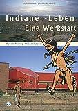 Indianer-Leben: Eine Werkstatt - Ruben Philipp Wickenhäuser