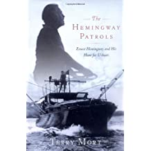The Hemingway Patrols: Ernest Hemingway and His Hunt for U-Boats by Terry Mort (2009-08-18)