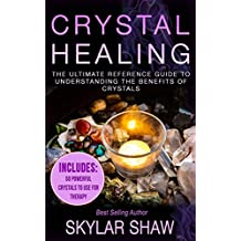 Crystal Healing: The Ultimate Reference Guide To Understanding The Benefits of Crystals (Healing Stones, Energy Healing, Crystal Healing, Chakras Book 1) (English Edition)