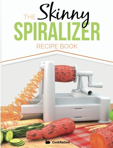 The Skinny Spiralizer Recipe Book: Delicious Spiralizer Inspired Low Calorie Recipes For One.  All Under 200, 300, 400 & 500 Calories por CookNation