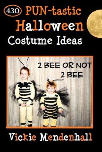 2 Bee or not 2 Bee: 430 PUN-tastic Halloween Costume Ideas (English Edition)