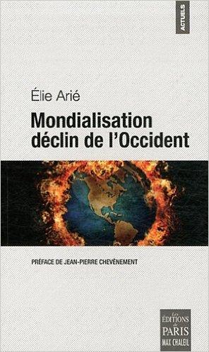 Mondialisation dclin de l'Occident de Elie Ari,Jean-Pierre Chevnement (Prface) ( 8 mars 2012 )