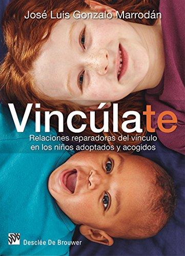 Vincúlate. Relaciones reparadoras del vínculo en los niños adoptados y acogidos (AMAE) por José Luis Gonzalo Marrodán