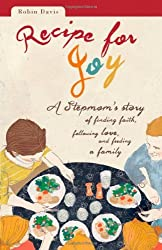 Recipe for Joy: A Stepmom's Story of Finding Faith, Following Love, and Feeding a Family by Robin Davis (2013-03-05)